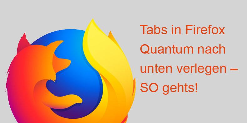 Firefox Quantum Tabs unten, so geht das